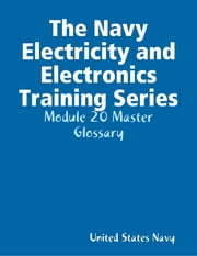 The Navy Electricity and Electronics Training Series: Module 20 Master Glossary ebook by United States Navy