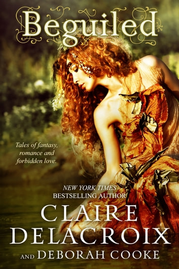 Beguiled - Tales of fantasy, romance and forbidden love… ebook by Claire Delacroix,Deborah Cooke