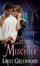 A Little Night Mischief ebook by Emily Greenwood