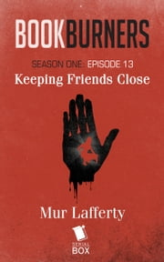 Bookburners: Keeping Friends Close - (Episode 13) ebook by Mur Lafferty, Max Gladstone, Margaret Dunlap and Brian Francis Slattery