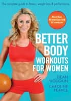 Better Body Workouts for Women ebook by Dean Hodgkin, Caroline Pearce