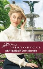Love Inspired Historical September 2014 Bundle - An Anthology ebook by Renee Ryan, Louise M. Gouge, Laura Abbot,...