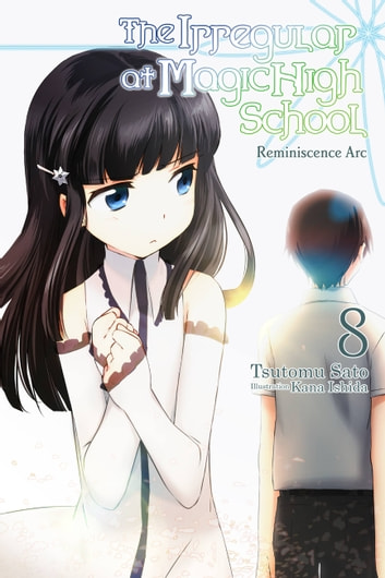 The Irregular at Magic High School, Vol. 8 (light novel) - Reminiscence Arc ebook by Kana Ishida,Tsutomu Sato