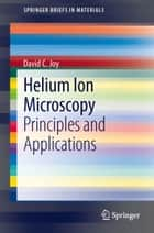 Helium Ion Microscopy ebook by David C. Joy