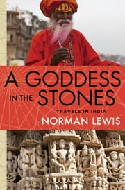 A Goddess in the Stones - Travels in India ebook by Norman Lewis