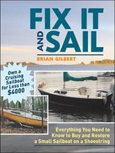 Fix It and Sail - Everything You Need to Know to Buy and Retore a Small Sailboat on a Shoestring ebook by Brian Gilbert