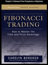 Fibonacci Trading, Chapter 5 - Fibonacci Price Projections or Objectives ebook by Carolyn Boroden