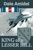 King of a Lesser Hill ebook by Dale Amidei
