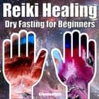 Reiki Healing & Dry Fasting for Beginners: Developing Your Intuitive and Empathic Abilities for Energy Healing - Reiki Techniques for Health with Autophagy and Well-being audiobook by Greenleatherr
