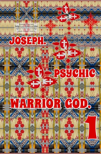 Joseph. Psychic Warrior God. Part 1. - Original Book Number Thirty-Two. ebook by Joseph Anthony Alizio Jr.,Edward Joseph Ellis,Vincent Joseph Allen