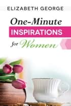 One-Minute Inspirations for Women ebook by Elizabeth George