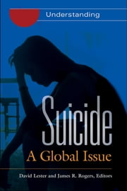 Suicide: A Global Issue [2 volumes] - A Global Issue ebook by David Lester Ph.D.,David Lester Ph.D.,James R Rogers,James R Rogers