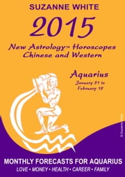 2015 Aquarius New Astrology Horoscopes: Chinese and Western ebook by Suzanne White