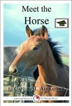 Meet the Horse: A 15-Minute Book for Early Readers, Educational Version ebook by Caitlind L. Alexander
