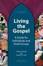 LIVING THE GOSPEL - A Guide for Individuals and Small Groups ebook by A. Wayne Schwab