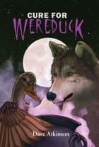 Cure for Wereduck ebook by Dave Atkinson