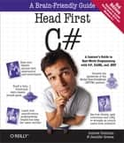 Head First C# - A Learner's Guide to Real-World Programming with C#, XAML, and .NET ebook by Jennifer Greene, Andrew Stellman