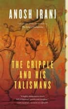 The Cripple and His Talismans ebook by Anosh Irani