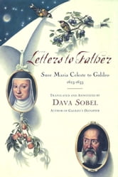 Letters to Father - Suor Maria Celeste to Galileo, 1623-1633 ebook by Maria Galilei