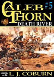 Death River (Caleb Thorn Civil War #5) ebook by L J Coburn