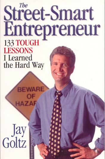 The Street-Smart Entrepreneur - 133 Tough Lessons I Learned the Hard Way ebook by Jay Goltz