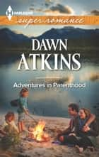 Adventures In Parenthood ebook by Dawn Atkins