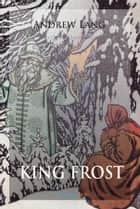 King Frost and Other Fairy Tales ebook by Andrew Lang