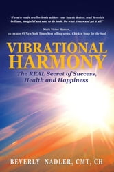 Vibrational Harmony - the Real Secret of Success, Health and Happiness! ebook by Beverly Nadler