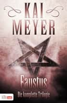 Faustus - Die komplette Trilogie ebook by Kai Meyer