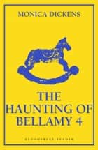 The Haunting of Bellamy 4 ebook by Monica Dickens