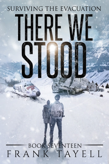 Surviving the Evacuation, Book 17: There We Stood ebook by Frank Tayell
