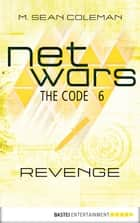 netwars - The Code 6: Revenge ebook by M. Sean Coleman