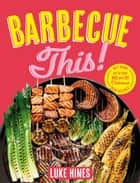 Barbecue This! ebook by Luke Hines