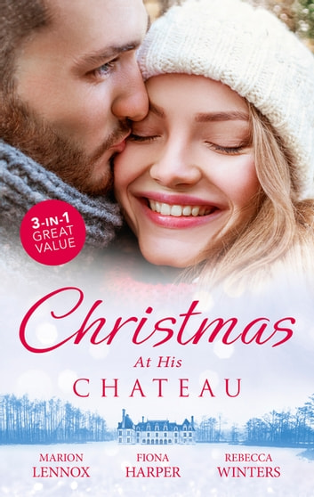 Christmas At His Chateau/Christmas at the Castle/Snowbound in the Earl's Castle/At the Chateau for Christmas ebook by Marion Lennox,Fiona Harper,Rebecca Winters