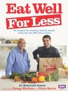 Eat Well for Less ebook by Gregg Wallace, Chris Bavin, Jo Scarratt-Jones