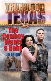 The Cowboy Wants a Baby ebook by Jo Leigh
