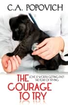 The Courage to Try ebook by C.A. Popovich