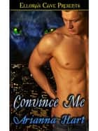 Convince Me ebook by Arianna Hart