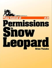 Take Control of Permissions in Snow Leopard ebook by Brian Tanaka