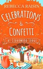 Celebrations and Confetti At Cedarwood Lodge ebook by Rebecca Raisin
