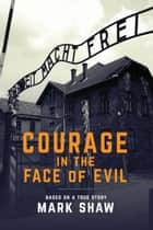 Courage in the Face of Evil ebook by Mark Shaw