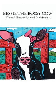 Bessie the Bossy Cow ebook by Keith D. McSwain Sr.