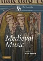 The Cambridge Companion to Medieval Music ebook by Mark Everist