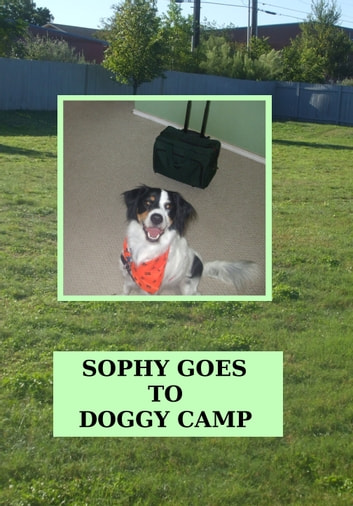 Sophy Goes To Doggy Camp ebook by April Kihlstrom