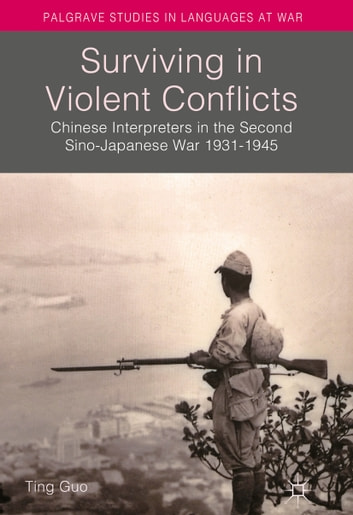 Surviving in Violent Conflicts - Chinese Interpreters in the Second Sino-Japanese War 1931–1945 ebook by Ting Guo