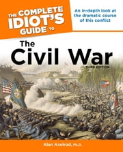 The Complete Idiot's Guide to the Civil War, 3rd Edition ebook by Alan Axelrod PhD