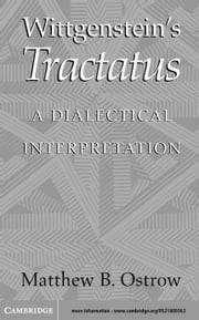 Wittgenstein's Tractatus: A Dialectical Interpretation ebook by Ostrow, Matthew B.
