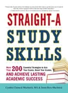 Straight-A Study Skills - More Than 200 Essential Strategies to Ace Your Exams, Boost Your Grades, and Achieve Lasting Academic Success ebook by Justin Ross Muchnick, Cynthia C Muchnick