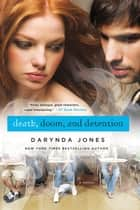 Death, Doom, and Detention ebook by Darynda Jones