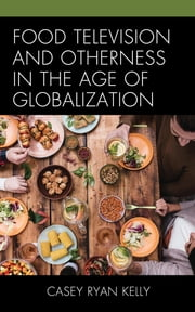 Food Television and Otherness in the Age of Globalization ebook by Kobo.Web.Store.Products.Fields.ContributorFieldViewModel